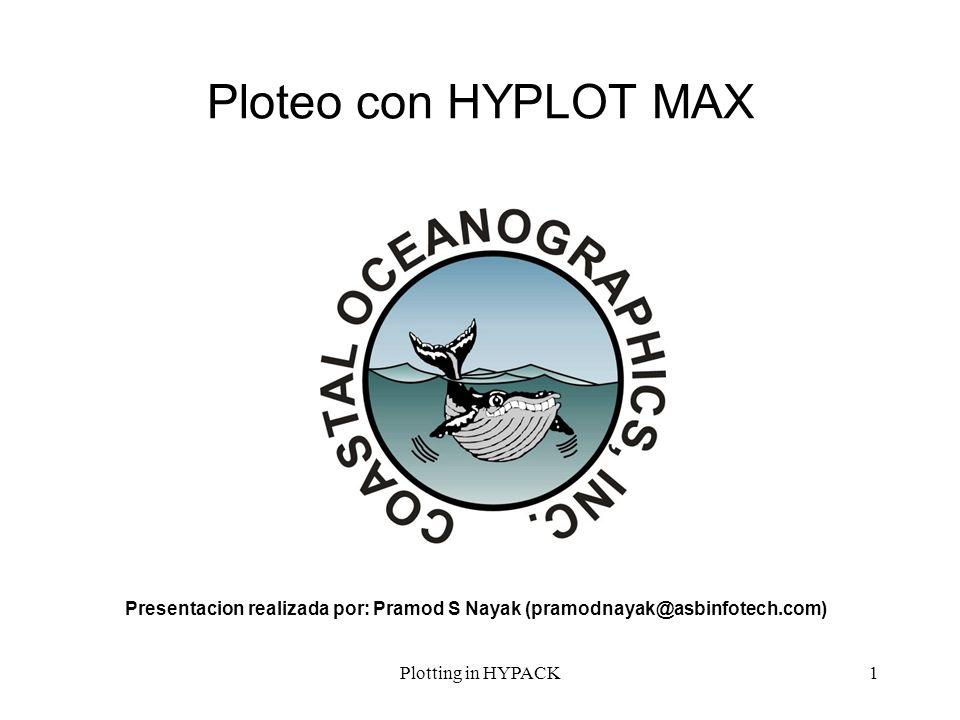 Plotting in HYPACK2 HYPLOT MAX HYPLOT MAX es el nombre del nuevo programa HYdrographic PLOTting para plotear sus resultados (hojas de ploteo, finales, etc).