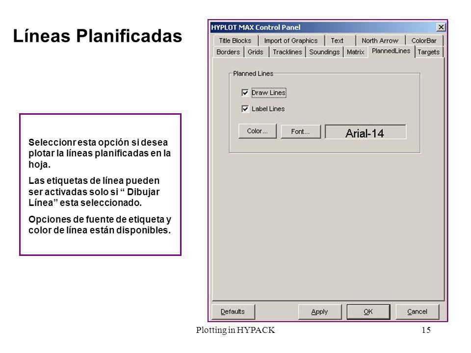 Plotting in HYPACK15 Líneas Planificadas Seleccionr esta opción si desea plotar la líneas planificadas en la hoja. Las etiquetas de línea pueden ser a