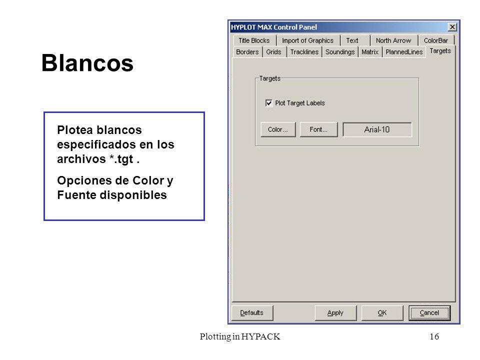 Plotting in HYPACK16 Blancos Plotea blancos especificados en los archivos *.tgt. Opciones de Color y Fuente disponibles