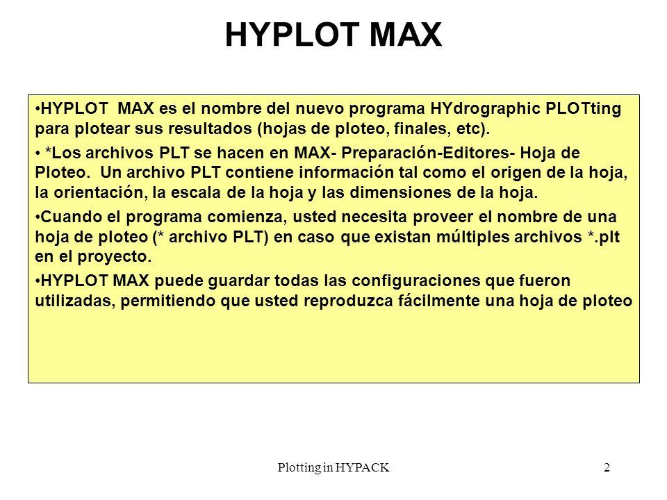 Plotting in HYPACK2 HYPLOT MAX HYPLOT MAX es el nombre del nuevo programa HYdrographic PLOTting para plotear sus resultados (hojas de ploteo, finales,