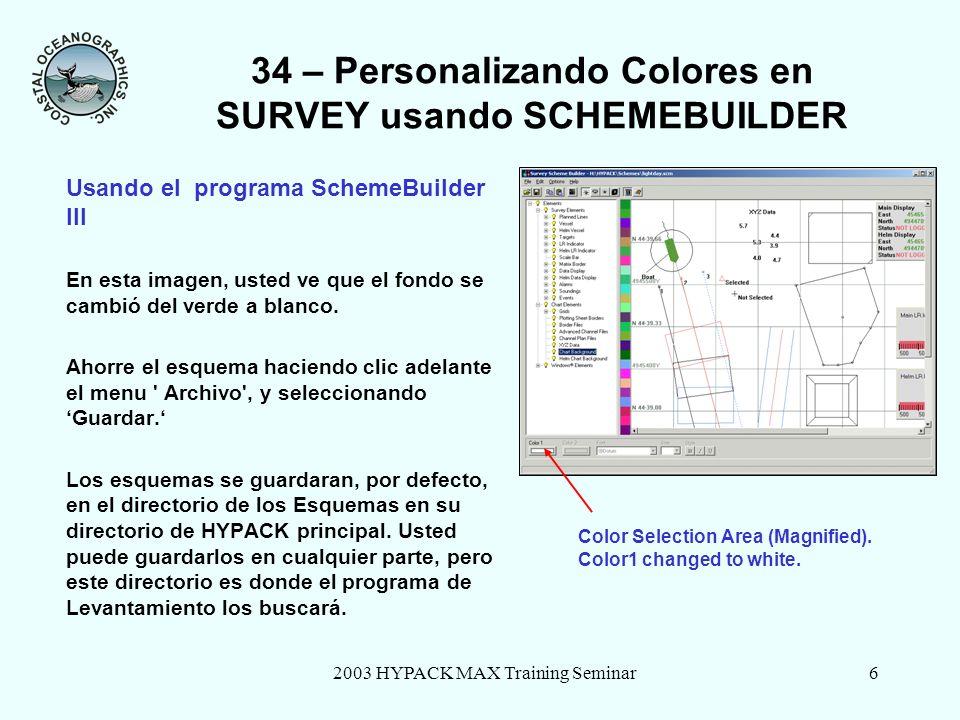 2003 HYPACK MAX Training Seminar6 34 – Personalizando Colores en SURVEY usando SCHEMEBUILDER Usando el programa SchemeBuilder III En esta imagen, usted ve que el fondo se cambió del verde a blanco.