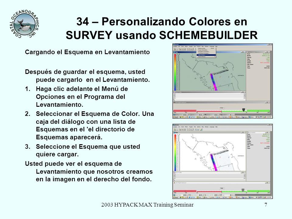 2003 HYPACK MAX Training Seminar7 34 – Personalizando Colores en SURVEY usando SCHEMEBUILDER Cargando el Esquema en Levantamiento Después de guardar e