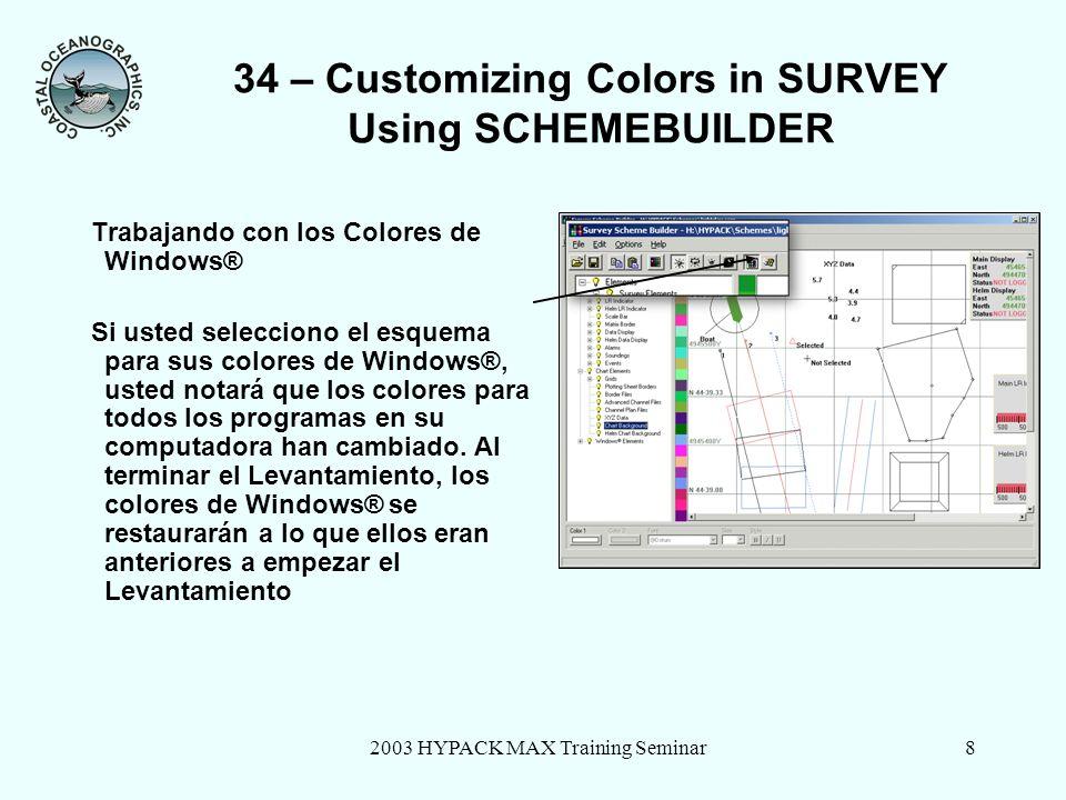 2003 HYPACK MAX Training Seminar8 34 – Customizing Colors in SURVEY Using SCHEMEBUILDER Trabajando con los Colores de Windows® Si usted selecciono el esquema para sus colores de Windows®, usted notará que los colores para todos los programas en su computadora han cambiado.