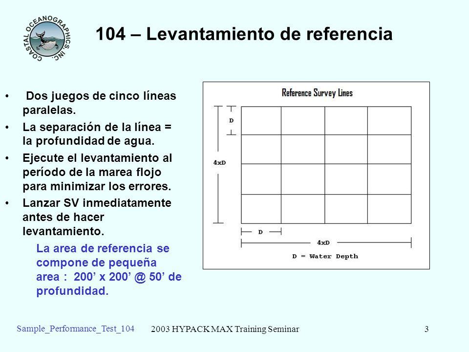 2003 HYPACK MAX Training Seminar3 Sample_Performance_Test_104 104 – Levantamiento de referencia Dos juegos de cinco líneas paralelas.