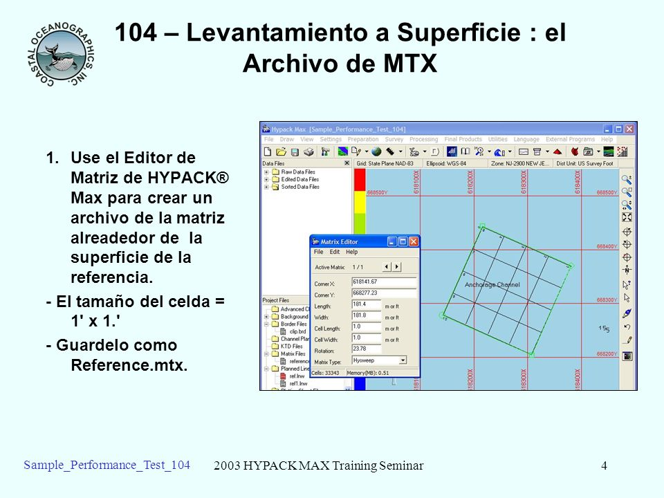 2003 HYPACK MAX Training Seminar5 Sample_Performance_Test_104 104 – Levantamiento a Superficie : Proceso en MBMAX 2.Cargue el levantamiento de referencia en MBMAX.