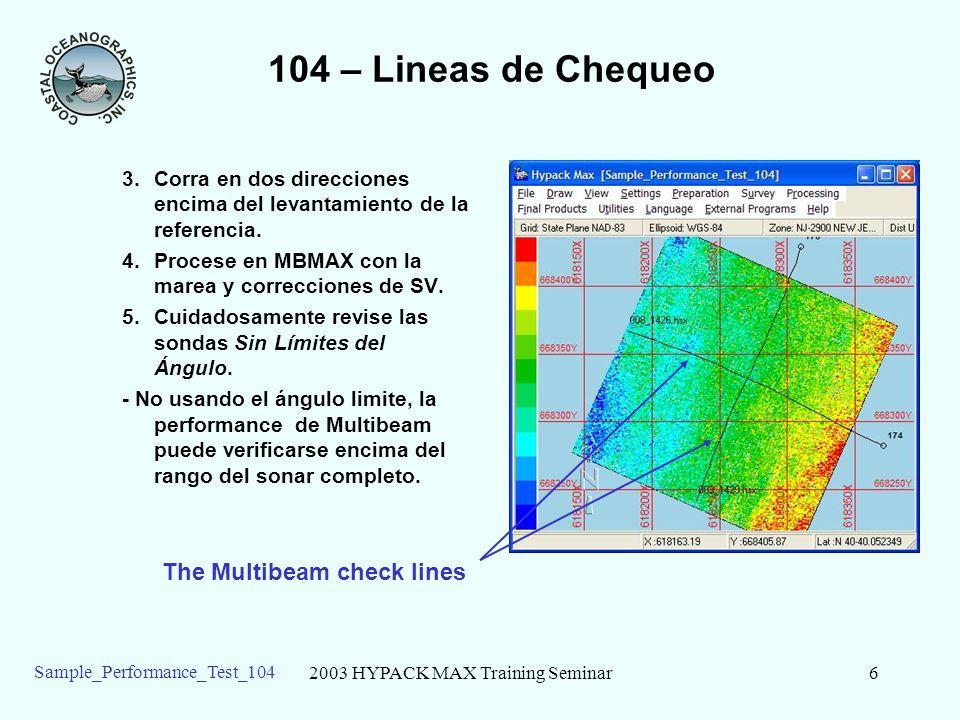 2003 HYPACK MAX Training Seminar6 Sample_Performance_Test_104 104 – Lineas de Chequeo 3.Corra en dos direcciones encima del levantamiento de la referencia.