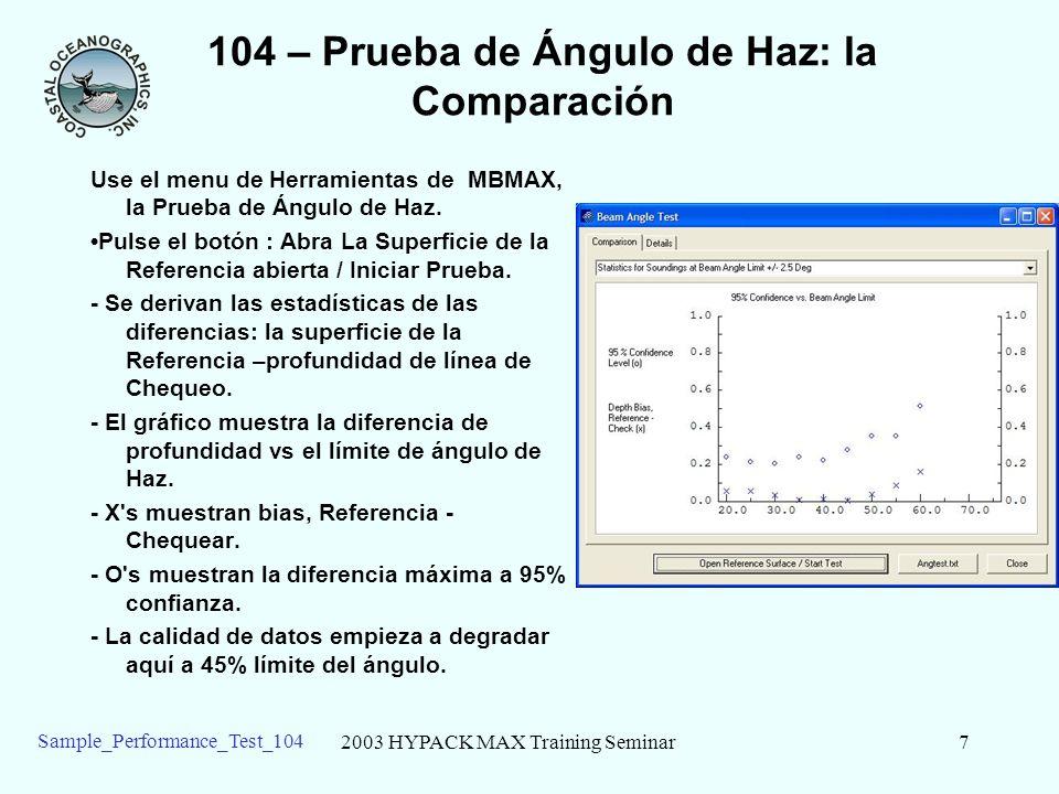2003 HYPACK MAX Training Seminar7 Sample_Performance_Test_104 104 – Prueba de Ángulo de Haz: la Comparación Use el menu de Herramientas de MBMAX, la Prueba de Ángulo de Haz.