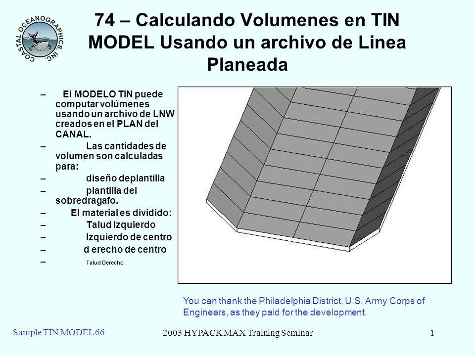 2003 HYPACK MAX Training Seminar2 Sample TIN MODEL 66 74 -Ventajas Pueden calcularse las cantidades de volumen con datos de multibeam y transductor múltiples.