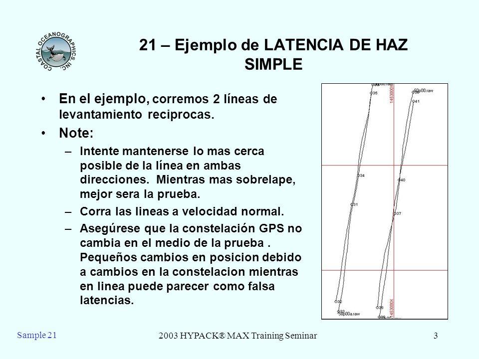 2003 HYPACK® MAX Training Seminar4 Sample 21 21 – LATENCIA DE HAZ SIMPLE 1.Inicie el programa de LATENCIA DE HAZ SIMPLE, localizado bajo el menu Utilidades-Calibracion.