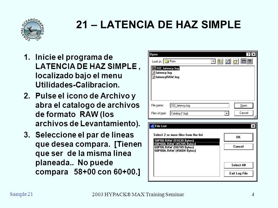 2003 HYPACK® MAX Training Seminar4 Sample 21 21 – LATENCIA DE HAZ SIMPLE 1.Inicie el programa de LATENCIA DE HAZ SIMPLE, localizado bajo el menu Utili