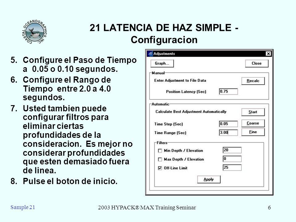 2003 HYPACK® MAX Training Seminar6 Sample 21 21 LATENCIA DE HAZ SIMPLE - Configuracion 5.Configure el Paso de Tiempo a 0.05 o 0.10 segundos. 6.Configu