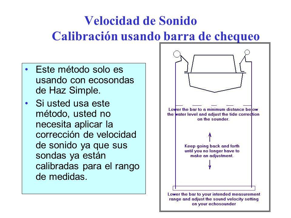 Velocidad de Sonido Calibración usando barra de chequeo Este método solo es usando con ecosondas de Haz Simple. Si usted usa este método, usted no nec