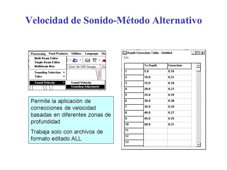 Velocidad de Sonido-Método Alternativo Permite la aplicación de correcciones de velocidad basadas en diferentes zonas de profundidad Trabaja solo con
