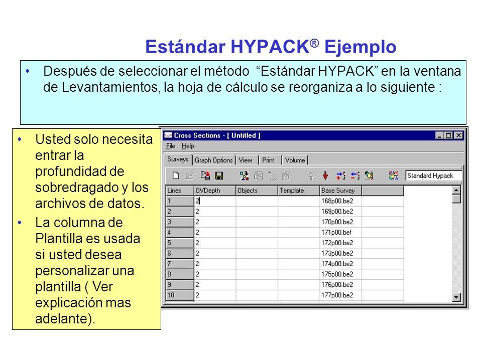 Ejemplo HYPACK Estándar (cont.) Bases de sobredragado puede ser asignado para cada segmento: –Ningún: No cálcula sobredragado –Todos: Cálculo de todos los sobredragados.