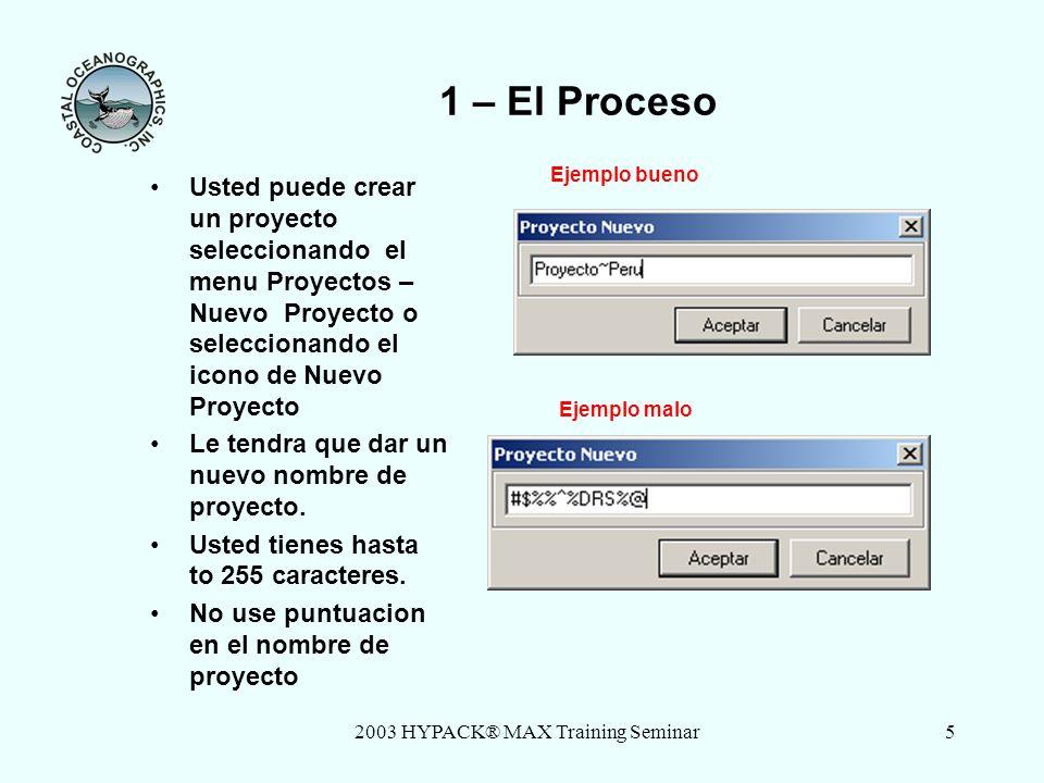 2003 HYPACK® MAX Training Seminar6 Iniciando un Proyecto Nuevo Cuando cree un nuevo proyecto, la información de geodesia, dispositivos, y colores de la pantalla son transferidos del proyecto anterior.