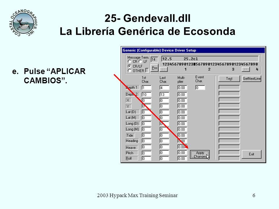 2003 Hypack Max Training Seminar6 25- Gendevall.dll La Librería Genérica de Ecosonda e.Pulse APLICAR CAMBIOS.