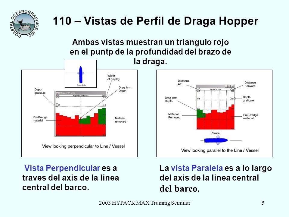 2003 HYPACK MAX Training Seminar5 110 – Vistas de Perfil de Draga Hopper Ambas vistas muestran un triangulo rojo en el puntp de la profundidad del brazo de la draga.
