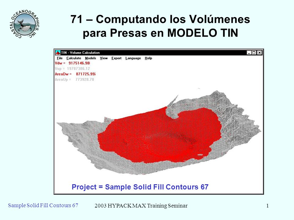 2003 HYPACK MAX Training Seminar1 Sample Solid Fill Contours 67 71 – Computando los Volúmenes para Presas en MODELO TIN Project = Sample Solid Fill Co