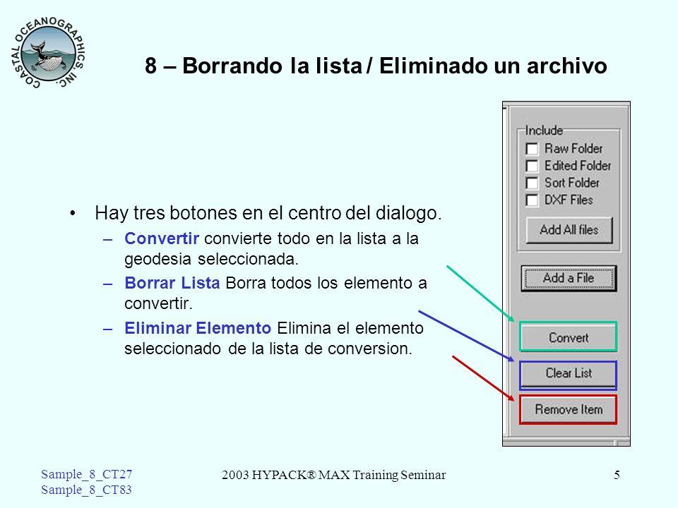 2003 HYPACK® MAX Training Seminar5 Sample_8_CT27 Sample_8_CT83 8 – Borrando la lista / Eliminado un archivo Hay tres botones en el centro del dialogo.