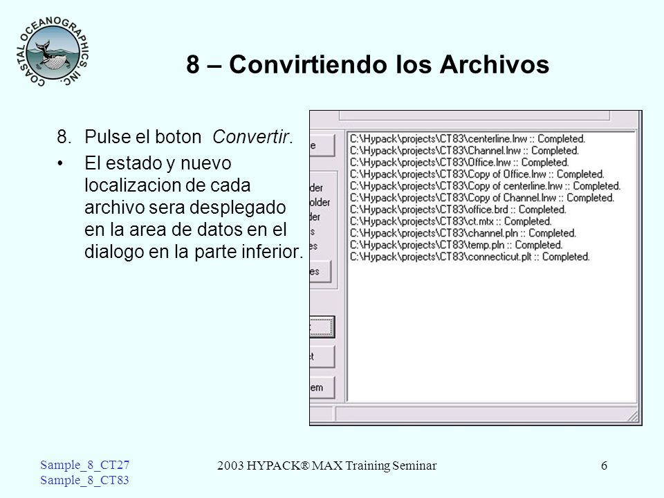 2003 HYPACK® MAX Training Seminar6 Sample_8_CT27 Sample_8_CT83 8 – Convirtiendo los Archivos 8.Pulse el boton Convertir.