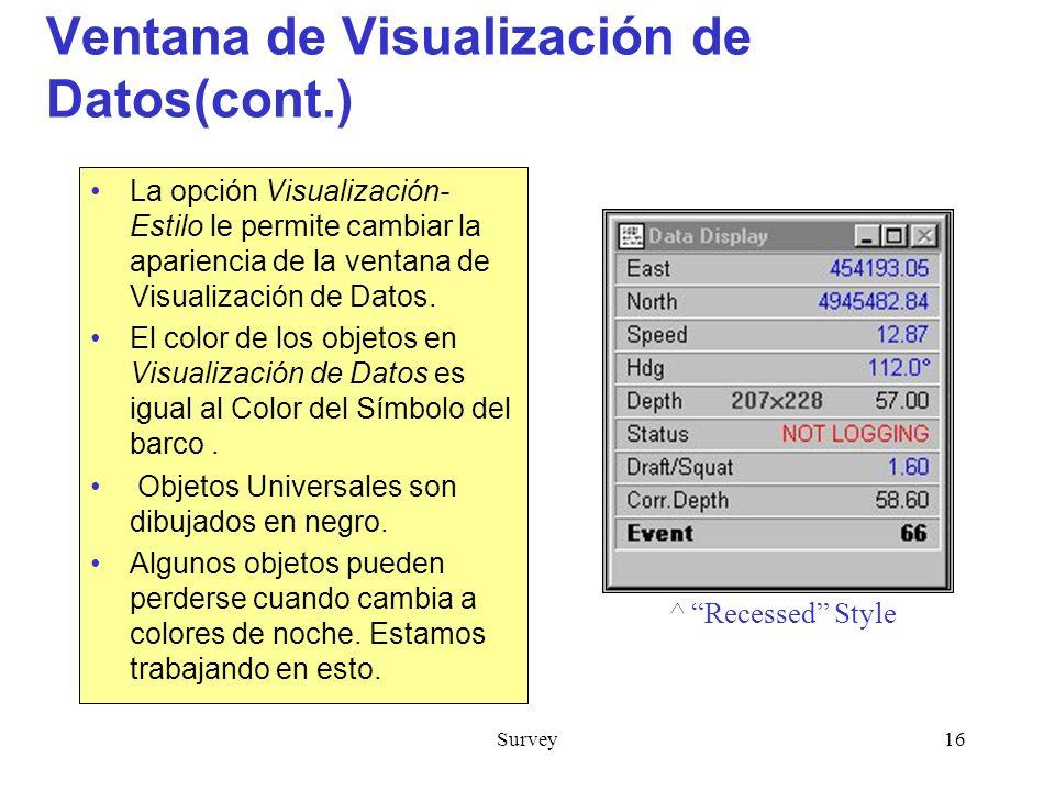 Survey16 Ventana de Visualización de Datos(cont.) La opción Visualización- Estilo le permite cambiar la apariencia de la ventana de Visualización de Datos.