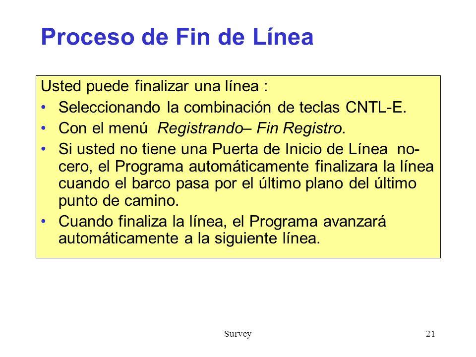 Survey21 Proceso de Fin de Línea Usted puede finalizar una línea : Seleccionando la combinación de teclas CNTL-E.