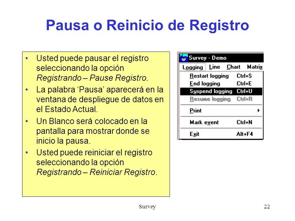 Survey22 Pausa o Reinicio de Registro Usted puede pausar el registro seleccionando la opción Registrando – Pause Registro.