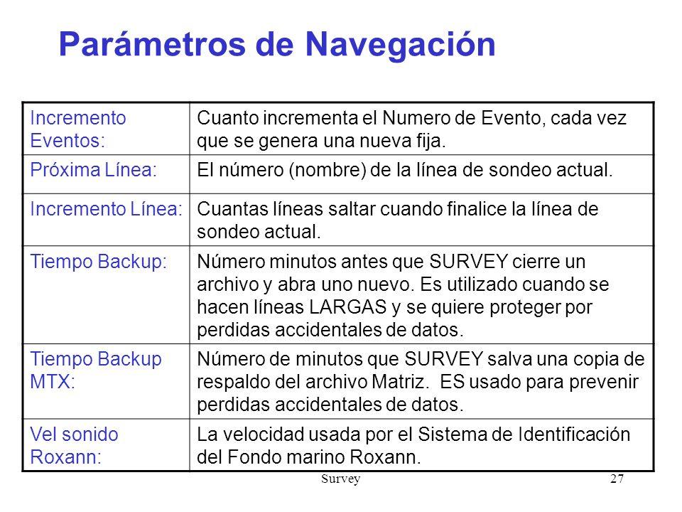 Survey27 Parámetros de Navegación Incremento Eventos: Cuanto incrementa el Numero de Evento, cada vez que se genera una nueva fija.