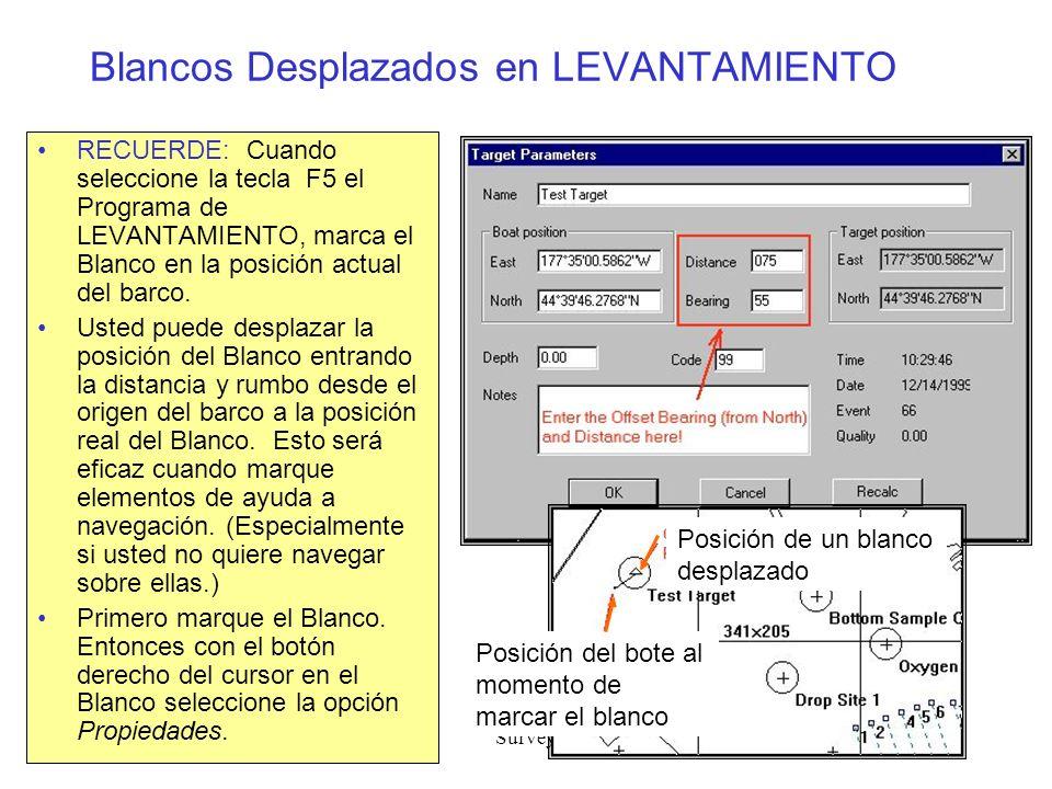 Survey34 Blancos Desplazados en LEVANTAMIENTO RECUERDE: Cuando seleccione la tecla F5 el Programa de LEVANTAMIENTO, marca el Blanco en la posición actual del barco.