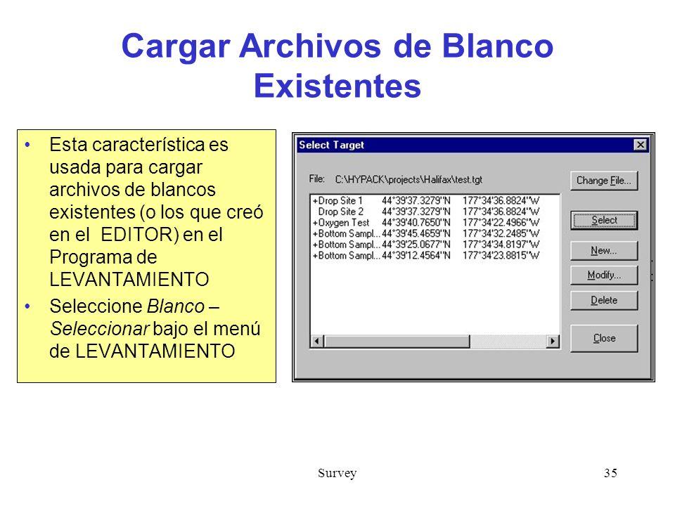 Survey35 Cargar Archivos de Blanco Existentes Esta característica es usada para cargar archivos de blancos existentes (o los que creó en el EDITOR) en el Programa de LEVANTAMIENTO Seleccione Blanco – Seleccionar bajo el menú de LEVANTAMIENTO