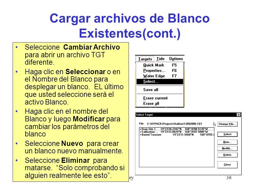 Survey36 Cargar archivos de Blanco Existentes(cont.) Seleccione Cambiar Archivo para abrir un archivo TGT diferente.