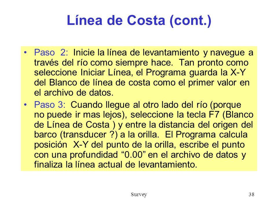 Survey38 Línea de Costa (cont.) Paso 2: Inicie la línea de levantamiento y navegue a través del río como siempre hace.