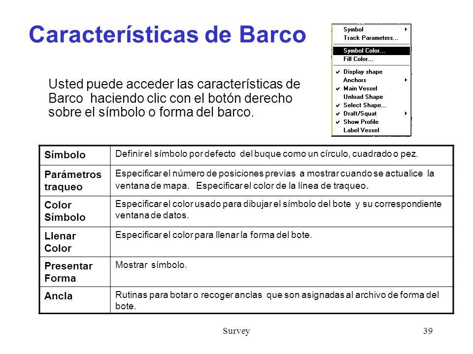 Survey39 Características de Barco Usted puede acceder las características de Barco haciendo clic con el botón derecho sobre el símbolo o forma del barco.
