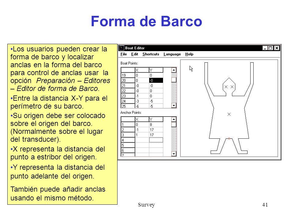Survey41 Forma de Barco Los usuarios pueden crear la forma de barco y localizar anclas en la forma del barco para control de anclas usar la opción Preparación – Editores – Editor de forma de Barco.
