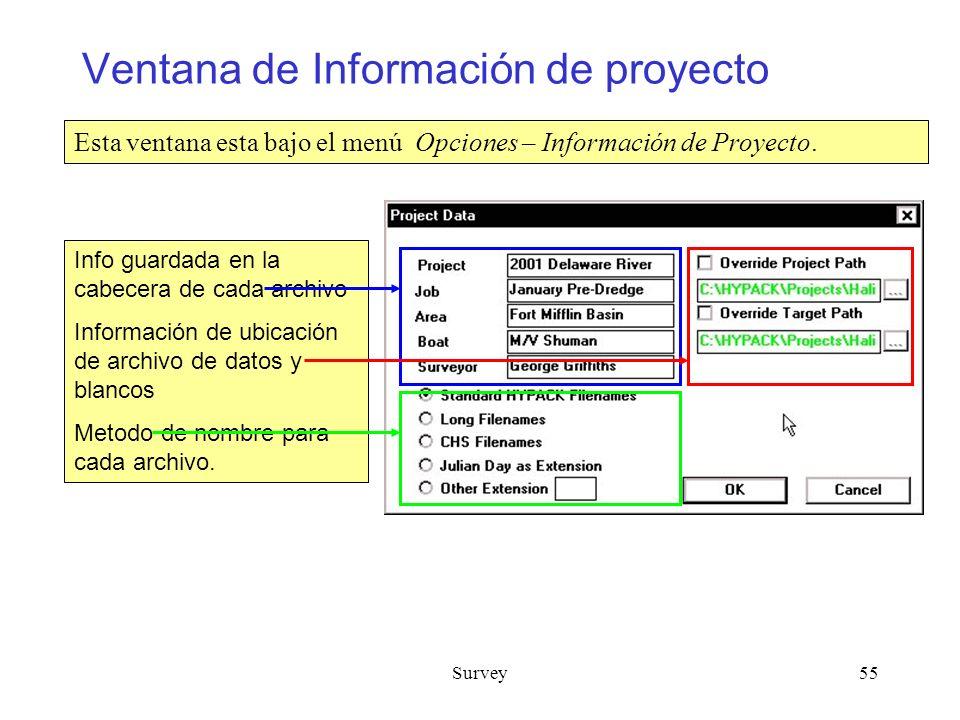 Survey55 Ventana de Información de proyecto Esta ventana esta bajo el menú Opciones – Información de Proyecto.