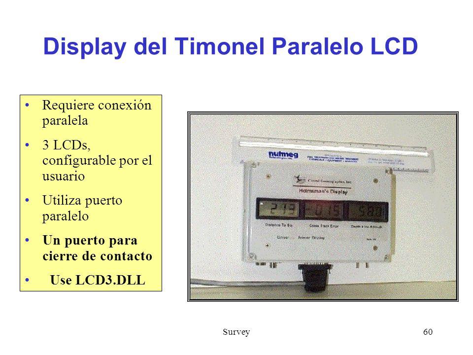 Survey60 Display del Timonel Paralelo LCD Requiere conexión paralela 3 LCDs, configurable por el usuario Utiliza puerto paralelo Un puerto para cierre de contacto Use LCD3.DLL