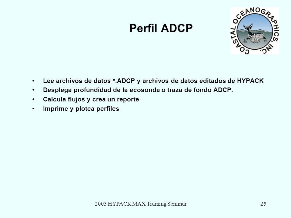 2003 HYPACK MAX Training Seminar25 Perfil ADCP Lee archivos de datos *.ADCP y archivos de datos editados de HYPACK Desplega profundidad de la ecosonda o traza de fondo ADCP.