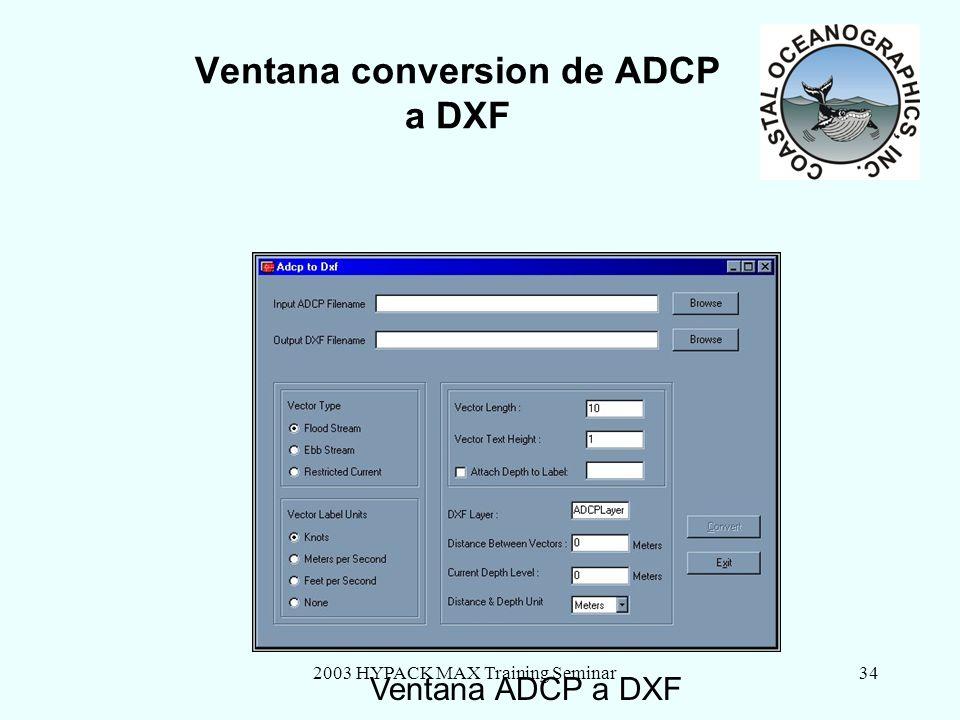 2003 HYPACK MAX Training Seminar34 Ventana conversion de ADCP a DXF Ventana ADCP a DXF