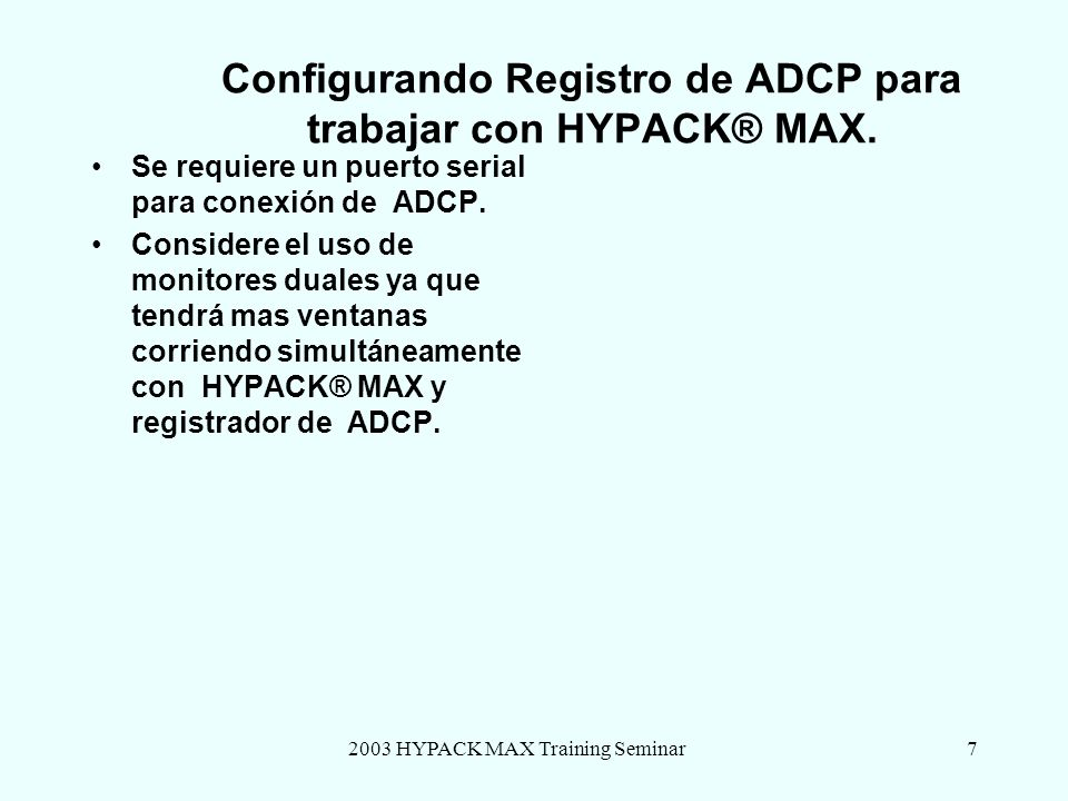 2003 HYPACK MAX Training Seminar7 Configurando Registro de ADCP para trabajar con HYPACK® MAX. Se requiere un puerto serial para conexión de ADCP. Con