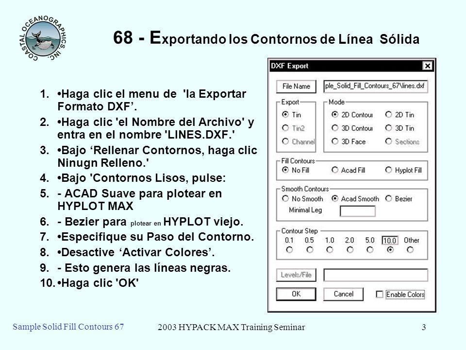 2003 HYPACK MAX Training Seminar3 Sample Solid Fill Contours 67 68 - E xportando los Contornos de Línea Sólida 1.Haga clic el menu de 'la Exportar For