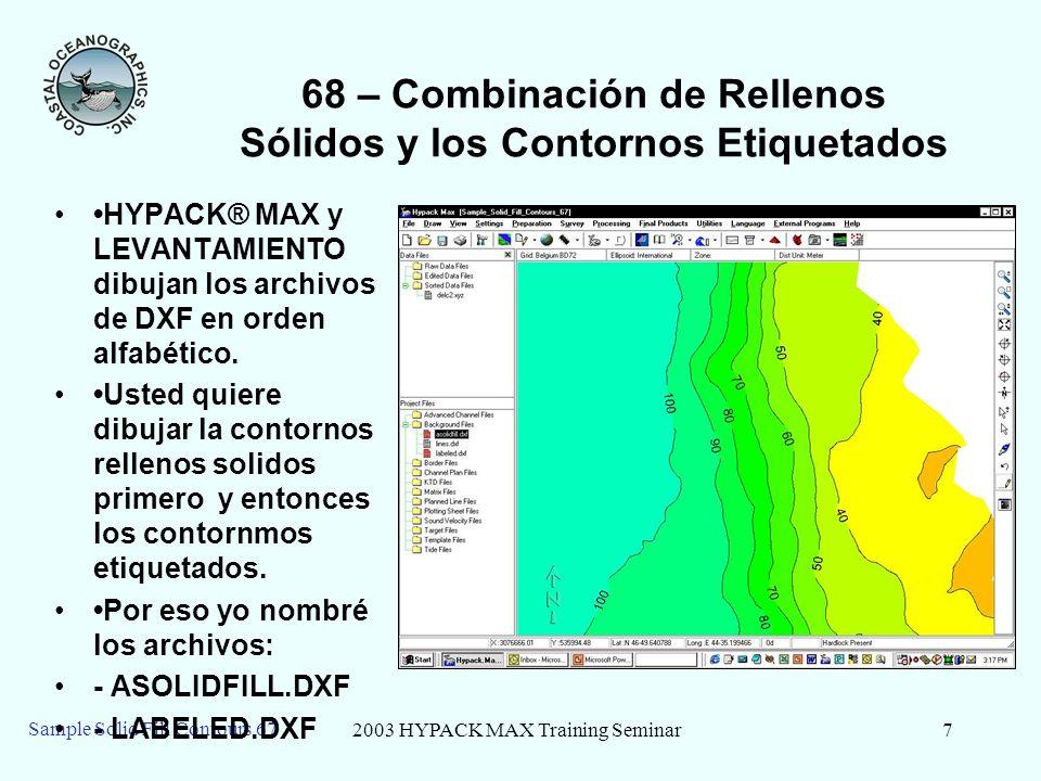 2003 HYPACK MAX Training Seminar7 Sample Solid Fill Contours 67 68 – Combinación de Rellenos Sólidos y los Contornos Etiquetados HYPACK® MAX y LEVANTAMIENTO dibujan los archivos de DXF en orden alfabético.