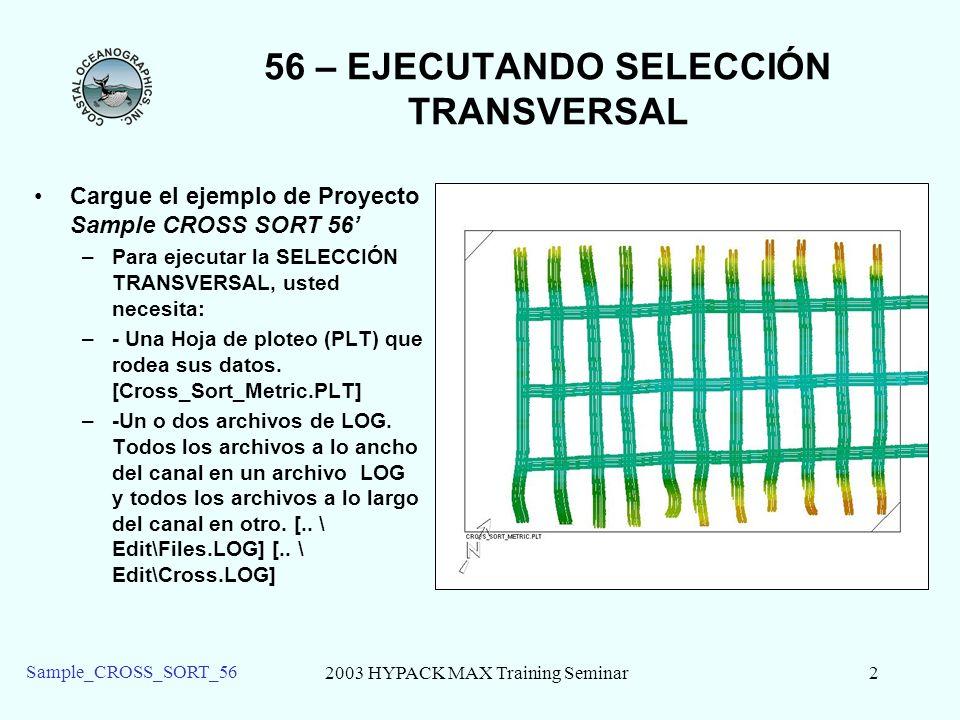 2003 HYPACK MAX Training Seminar3 Sample_CROSS_SORT_56 56 – Entrando Nombres de Archivos Dele priorida a los archivos de sondas Transversales de Canal o Longitudinal Estos determina quien controla la interseccion.