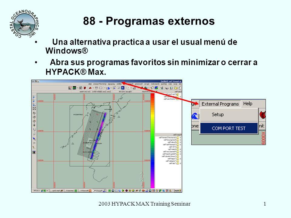 2003 HYPACK MAX Training Seminar1 88 - Programas externos Una alternativa practica a usar el usual menú de Windows® Abra sus programas favoritos sin minimizar o cerrar a HYPACK® Max.