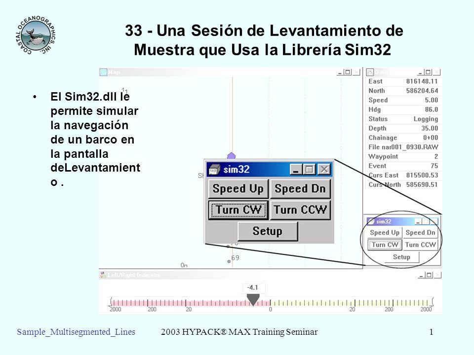 2003 HYPACK® MAX Training Seminar1Sample_Multisegmented_Lines 33 - Una Sesión de Levantamiento de Muestra que Usa la Librería Sim32 El Sim32.dll le permite simular la navegación de un barco en la pantalla deLevantamient o.