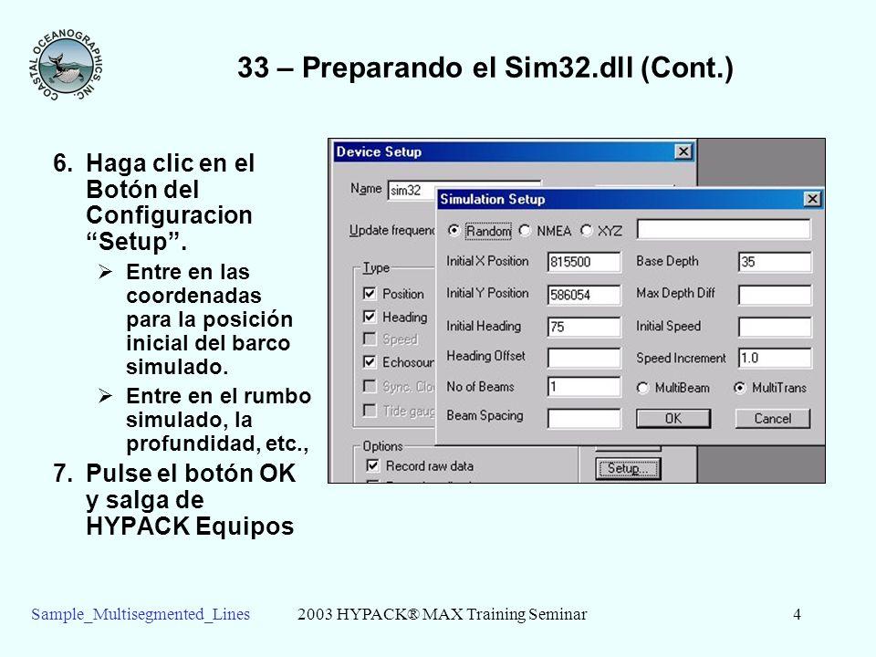 2003 HYPACK® MAX Training Seminar4Sample_Multisegmented_Lines 33 – Preparando el Sim32.dll (Cont.) 6.Haga clic en el Botón del Configuracion Setup.