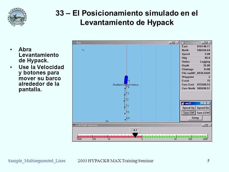 2003 HYPACK® MAX Training Seminar5Sample_Multisegmented_Lines 33 – El Posicionamiento simulado en el Levantamiento de Hypack Abra Levantamiento de Hypack.