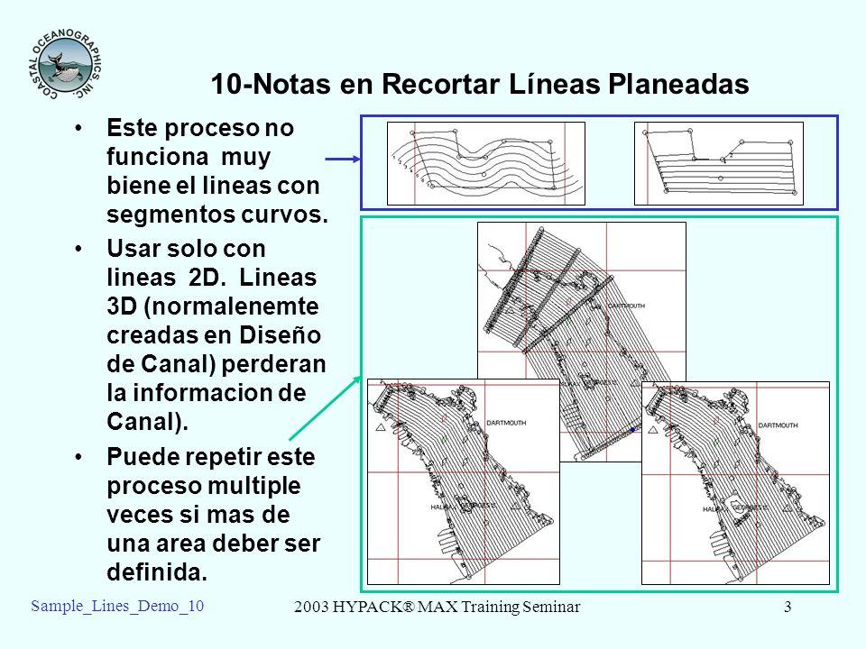2003 HYPACK® MAX Training Seminar3 Sample_Lines_Demo_10 10-Notas en Recortar Líneas Planeadas Este proceso no funciona muy biene el lineas con segmentos curvos.