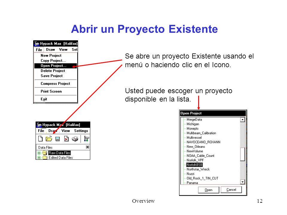 Overview12 Abrir un Proyecto Existente Se abre un proyecto Existente usando el menú o haciendo clic en el Icono. Usted puede escoger un proyecto dispo