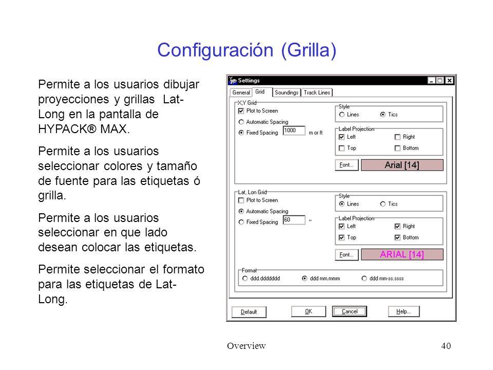 Overview40 Configuración (Grilla) Permite a los usuarios dibujar proyecciones y grillas Lat- Long en la pantalla de HYPACK® MAX. Permite a los usuario