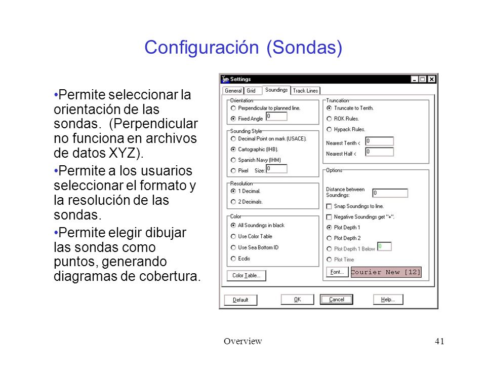 Overview41 Configuración (Sondas) Permite seleccionar la orientación de las sondas. (Perpendicular no funciona en archivos de datos XYZ). Permite a lo